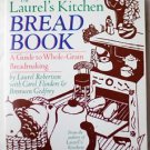 The Laurel's Kitchen Bread Book : A Guide to Whole-Grain Breadmaking by Carol...