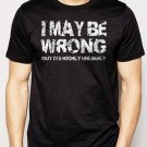 Best Buy I May Be Wrong T-Shirt - Funny tshirt Slogan Men Adult T-Shirt Sz S-2XL