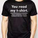 Best Buy You Read My T-Shirt Enough Social Interaction..Big Bang T-Shirt Men Adult T-Shirt Sz S-2XL