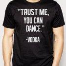 Best Buy Trust Me, You Can Dance - Vodka Men Adult T-Shirt Sz S-2XL