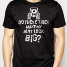 Best Buy Do These Tires Make My Butt Look Big 4x4 Off Roading Men Adult T-Shirt Sz S-2XL