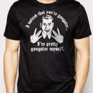 Best Buy I Noticed That You're GANGSTER I'm Pretty GANGSTER Myself  Men Adult T-Shirt Sz S-2XL