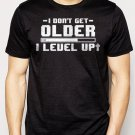 Best Buy I Don't Get Older I Level Up Men Adult T-Shirt Sz S-2XL