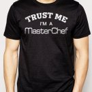 Best Buy Trust Me I'm A Master Chef Cooking Cook Men Adult T-Shirt Sz S-2XL