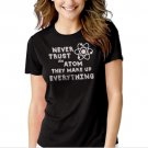 New Hot Never Trust an Atom Funny Science Nerd Women Adult T-Shirt