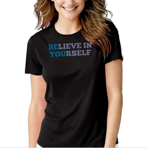 New Hot BELIEVE IN YOURSELF T-Shirt For Women