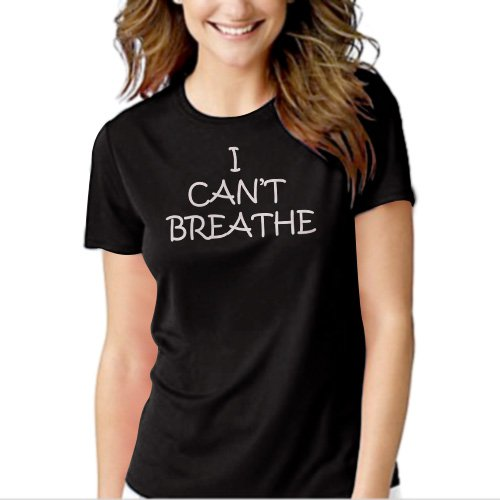 New Hot I CANT BREATHE T-Shirt For Women
