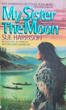 MY SISTER THE MOON - By Sue Harrison - PB/1993 - Historical