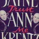 TRUST ME - By Jayne Ann Krentz - PB/1995 - Suspense Romance