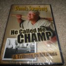 DENNIS SWANBERG HE CALLED ME CHAMP DVD BRAND NEW