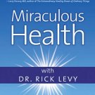 Miraculous Health With Dr. Rick Levy (DVD, 2009)