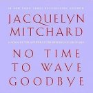 No Time to Wave Goodbye by Jacquelyn Mitchard (2009, CD, Unabridged)