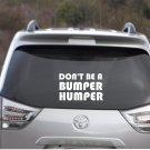 "Don't be a Bumper Humper Attitude Car Decal - 4"" tall x 7"" wide"