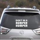 "Don't be a Bumper Humper Attitude Car Decal - 4"" tall x 7"" wide"
