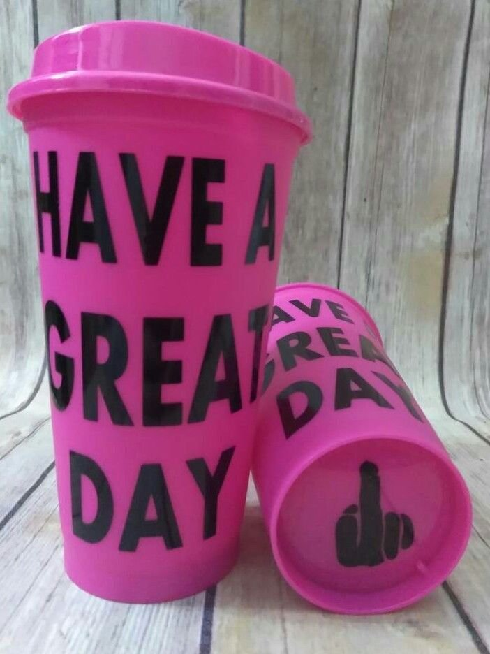 Have a great day - f@ck you attitude cup plastic reusable coffee cup!