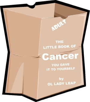 The Little Book of Cancer - You Gave It To Yourself  by Ol Lady Leap