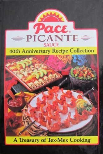 Pace Picante Sauce: 40th Anniversary Recipe Collection; a Treasury of Tex-mex Cooking