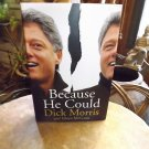 Because he Could by Dick Morris First Edition Hardback NEW