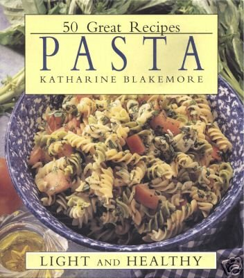 Nice HC Cookbook-Pasta 50 Great Recipes by Katharine Blakemore