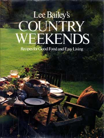 Lee Bailey COUNTRY WEEKENDS Recipes FOOD Easy Living HC
