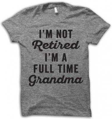 I'm Not Retired I'm A Full Time Grandma T-Shirt