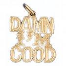 14K GOLD SAYING CHARM - DAMN I'M GOOD #10534
