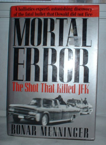 Mortal Error: The Shot That Killed JFK Book