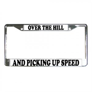 OVER THE HILL AND PICKING UP SPEED License Plate Frame Vehicle Heavy Duty Metal 13285835