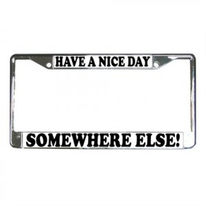 HAVE A NICE DAY SOMEWHERE ELSE License Plate Frame Vehicle Heavy Duty Metal 13309975