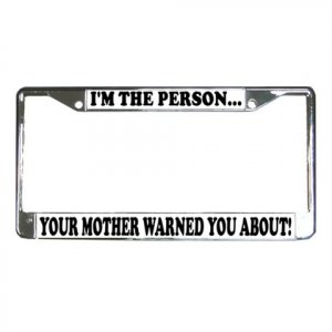 I'M THE PERSON YOUR MOTHER WARNED YOU ABOUT License Plate Frame Vehicle Heavy Duty Metal 13310008