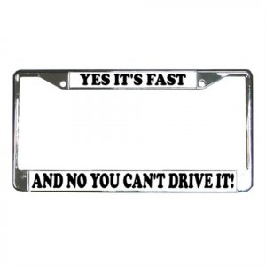 YES ITS FAST AND NO YOU CAN'T DRIVE IT License Plate Frame Vehicle Heavy Duty Metal 13310016