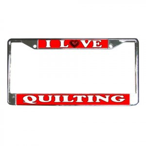 I LOVE QUILTING License Plate Frame Vehicle Heavy Duty Metal 21360175