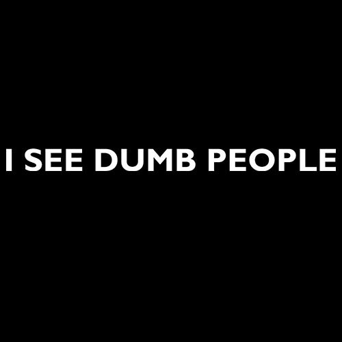 I see dumb people!! t-shirt