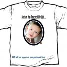 T-shirt,  AUTISM HAS TOUCHED MY LIFE... your photo - (youth & Adult Sm - xLg)