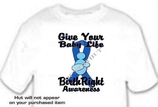 T-Shirt GIVE YOUR BABY LIFE, Birthright Awareness - (youth & Adult Sm - xLg)