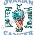 T-Shirt, OVARIAN CANCER Awareness, LISTEN IT WHISPERS - (youth & Adult Sm - xLg)