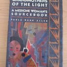 Grandmothers of the Light : A Medicine Woman's Sourcebook by Paula Gunn Allen