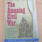 The Amazing Civil War : A Fascinating Collection of Little-Known Facts of the...
