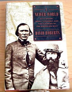 A Newer World : Kit Carson, John C. Fremont and the Claiming of the American...