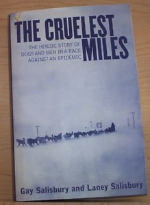 The Cruelest Miles : The Heroic Story of Dogs and Men in a Race Against an...