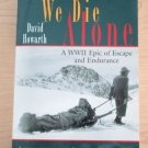 We Die Alone : A WWII Epic of Escape and Endurance by David Howarth (1999)