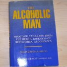 The Alcoholic Man : What You Can Learn from the Heroic Journeys of Recovering