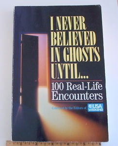 I Never Believed in Ghosts Until... by U. S. A. Weekend Editors (1992) collect