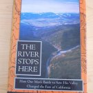 River Stops Here : How One Man's Battle To:Save His Valley Changed the Fate...