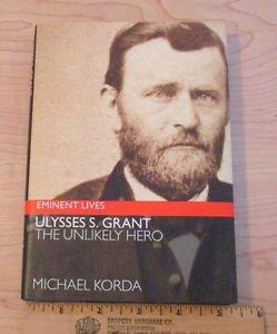 Ulysses S. Grant : The Unlikely Hero by Michael Korda (2004, Hardcover)