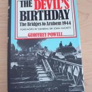 The Devil's Birthday : The Bridges to Arnhem 1944 by Geoffrey Powell (1985) 1st