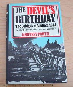 The Devil's Birthday : The Bridges to Arnhem 1944 by Geoffrey Powell (1985) 1st