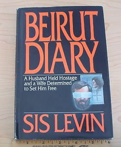 Beirut Diary : A Husband Held Hostage and a Wife Determined to Set Him Free...