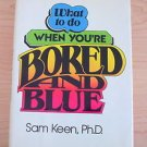 What to Do When You're Bored and Blue by Sam Keen (1980) rare 1st edition signed