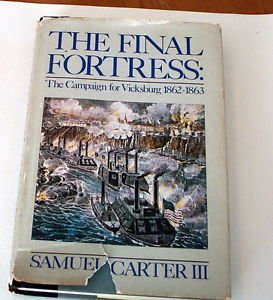 The Final Fortress : The Campaign for Vicksburg, 1862-1863 by Samuel Carter  CV